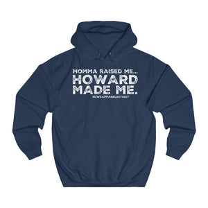 """...HOWARD Made Me"" Unisex College Hoodie"