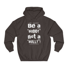"Load image into Gallery viewer, ""Be a BUDDY not a BULLY"" (WH print) Unisex College Hoodie"