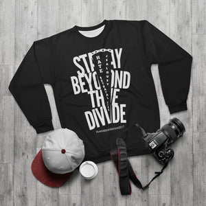 """Stay Beyond The Divide"" Unisex Sweatshirt"