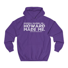 "Load image into Gallery viewer, ""...HOWARD Made Me"" Unisex College Hoodie"