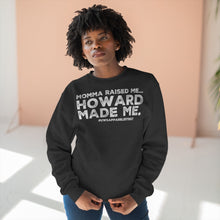 "Load image into Gallery viewer, ""Momma Raised Me, HOWARD MADE ME"" Unisex Premium Crewneck Sweatshirt"