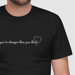 You're Stronger Than You Think - Unisex T-Shirt