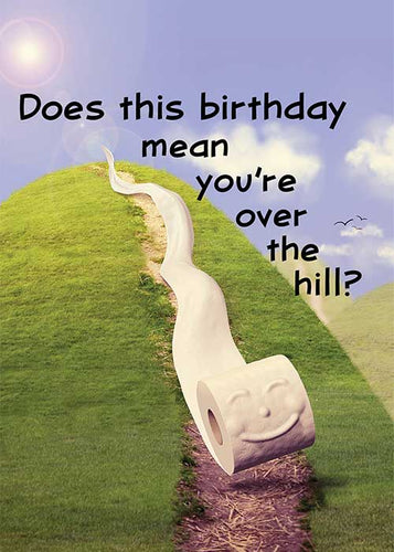 Does this Birthday Mean you are Over the Hill?