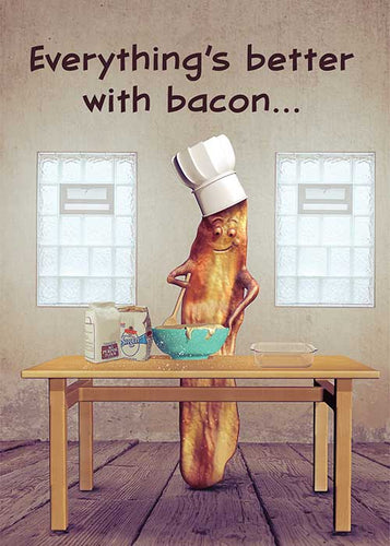 Everything's Better With Bacon Birthday Card