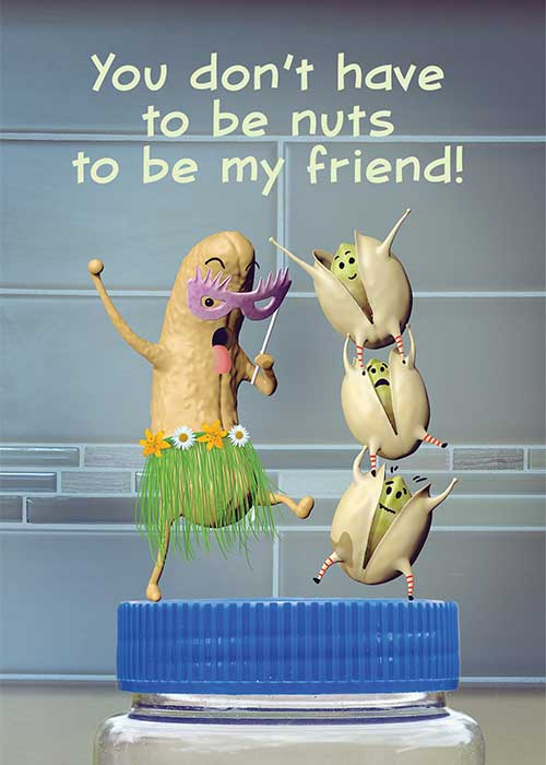 You Don't Have to be Nuts to be my Friend!
