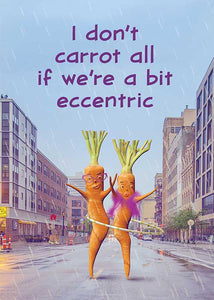 I Don't Carrot All if We are a Little Eccentric Friendship Card