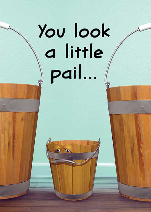 You Look a Little Pail Get Well Card