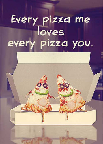 Every Pizza Me Loves Every Pizza You Love Card