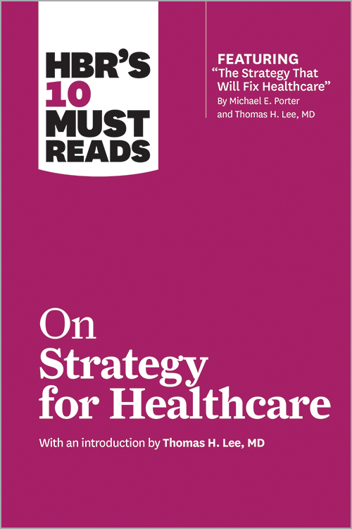 HBR's 10 Must Reads on Strategy for Healthcare