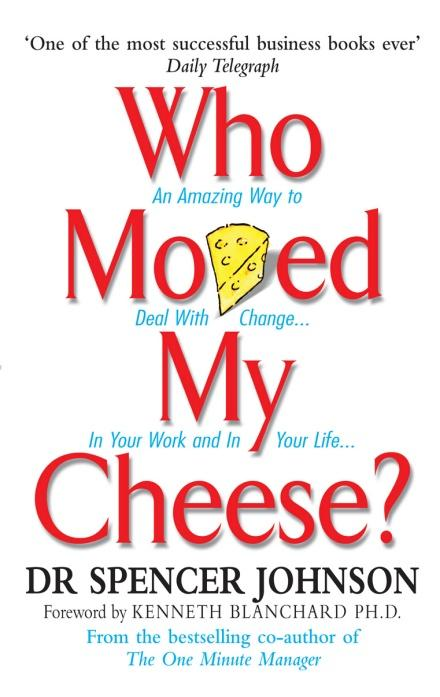 Who Moved My Cheese by Spencer Johnson
