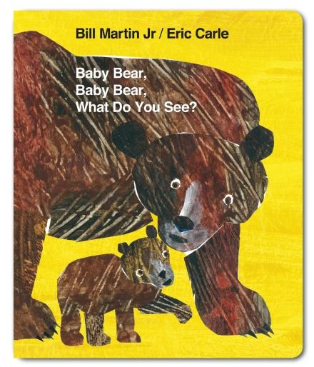 Baby Bear, Baby Bear, What do you See? by Bill Martin Jr & Eric Carle