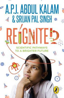 Reignited : Scientific Pathways to a Better Future by A.P.J. Abdul Kalam & Srijan Pal Singh