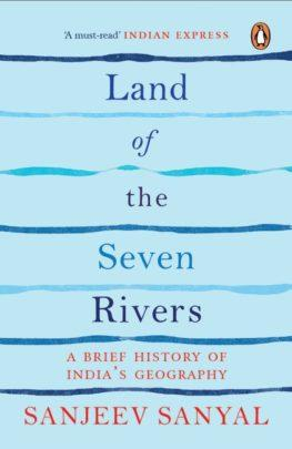 Land of the Seven Rivers : A Brief History of India's Geography by Sanjeev Sanyal