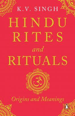 Hindu Rites And Rituals: Origins And Meanings by K. V. Singh
