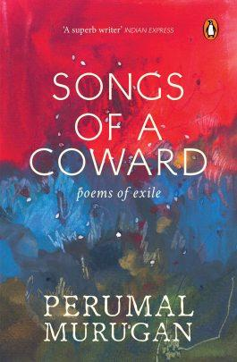 Songs of a Coward : Poems of Exile by Perumal Murugan