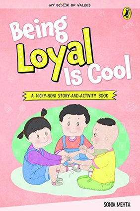 Being Loyal Is Cool (My Book of Values) by Sonia Mehta