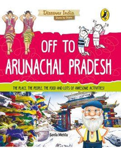 Off to Arunachal Pradesh (Discover India) by Sonia Mehta