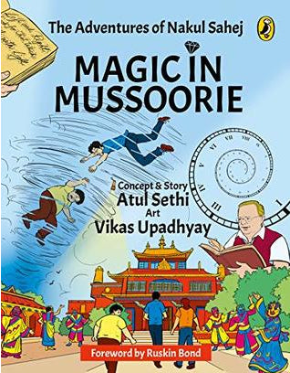 Magic in Mussoorie: The Adventures of Nakul Sahej by Atul Sethi