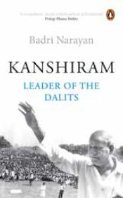 Kanshiram : Leader Of The Dalits by Badri Narayan