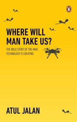 Where Will Man Take Us? by Atul Jalan