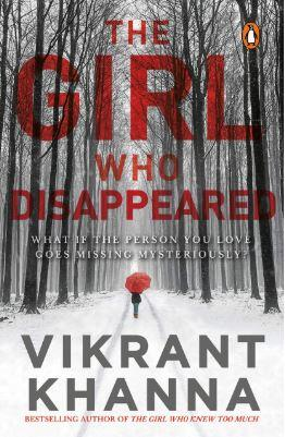 The Girl Who Disappeared: What if the person you love goes missing mysteriously? by Vikrant Khanna