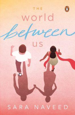 The World Between Us by Sara Naveed