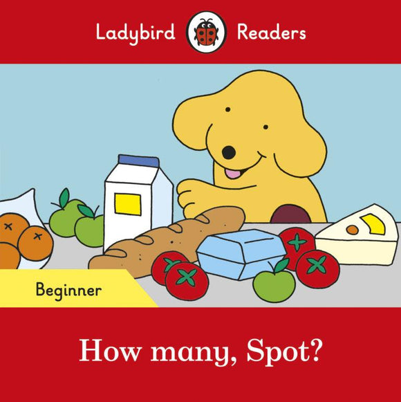 How many, Spot? - Ladybird Readers Beginner Level by Ladybird