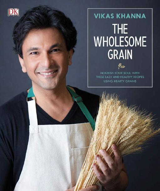 The Wholesome Grain by Vikas Khanna