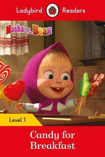 Masha and the Bear: Candy for Breakfast - Ladybird Readers Level 1 by Ladybird