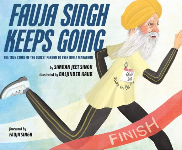 Fauja Singh Keeps Going: The True Story of the Oldest Person to Ever Run a Marathon by Simran Jeet Singh