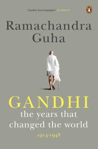 Gandhi: The Years That Changed the World 1914-1948 by Ramachandra Guha