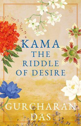 Kama: The Riddle of Desire by Gurcharan Das