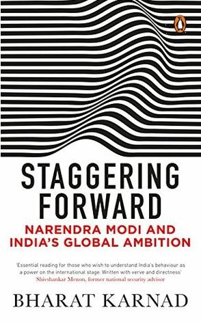 Staggering Forward: Narendra Modi and India's Global Ambition by Bharat Karnad