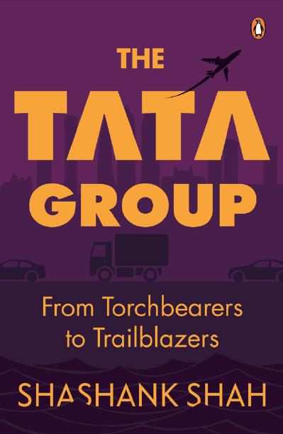 The Tata Group: From Torchbearers to Trailblazers by Shashank Shah