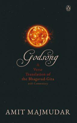 Godsong: A Verse Translation of the Bhagavad-Gita, with Commentary by Amit Majmudar