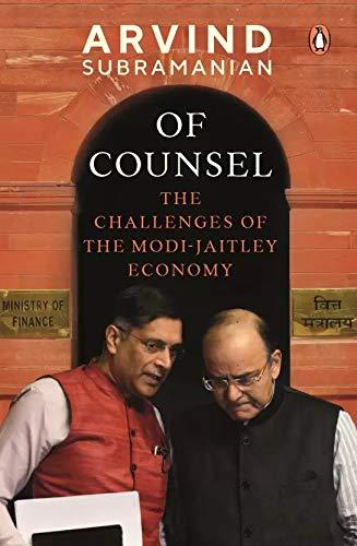 Of Counsel : The Challenges of the Modi-Jaitley Economy by Arvind Subramanian