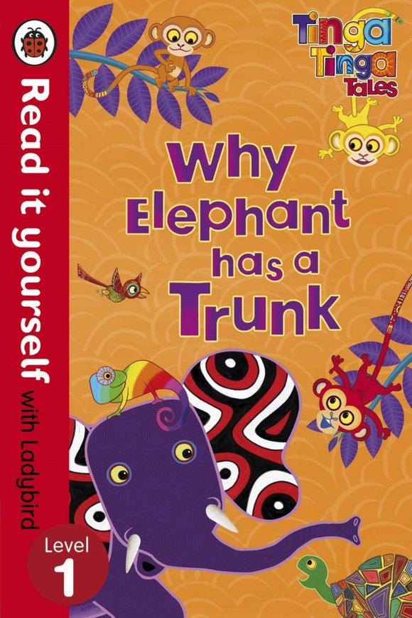Tinga Tinga Tales: Why Elephant Has a Trunk - Read it yourself with Ladybird: Level 1 by Ladybird