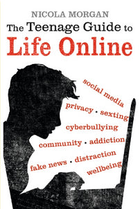 The Teenage Guide to Life Online by Nicola Morgan