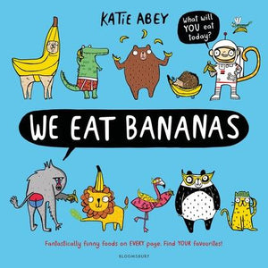 We Eat Bananas by Katie Abey