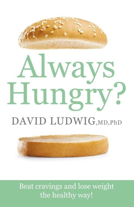 Always Hungry?: Conquer cravings, retrain your fat cells and lose weight permanently by David S. Ludwig