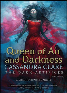 Queen Of Air And Darkness (The Dark Artifices, Book 3) by Cassandra Clare