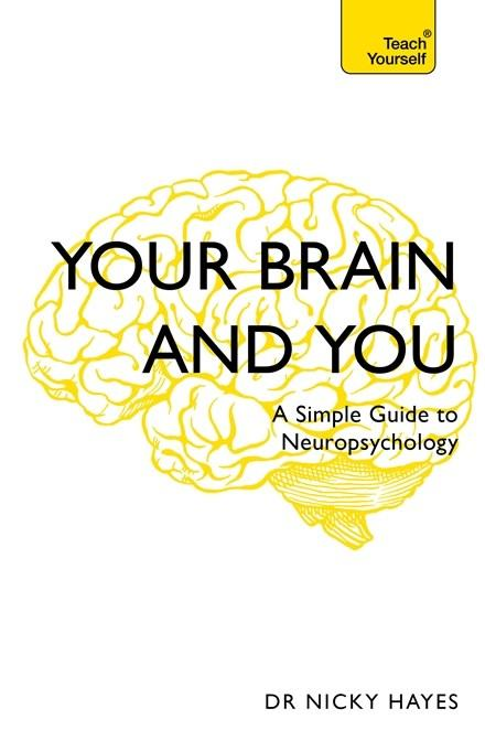 Your Brain and You: A Simple Guide to Neuropsychology (Teach Yourself) by Nicky Hayes