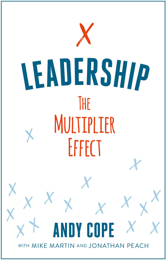 Leadership: The Multiplier Effect by Andy Cope with Mike Martin & Jonathan Peach