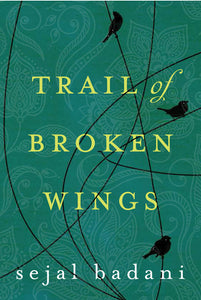 Trail of Broken Wings by Sejal Badani