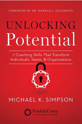 Unlocking Potential: 7 Coaching Skills That Transform Individuals, Teams, and Organizations by Michael K. Simpson