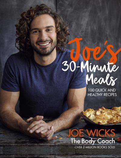 Joe's 30 Minute Meals: 100 Quick and Healthy Recipes by Joe Wicks