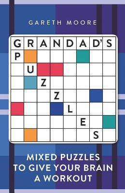 Grandad's Puzzles: Mixed Puzzles to Give Your Brain a Workout by Gareth Moore