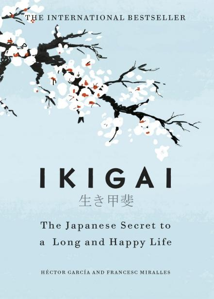 Ikigai : The Japanese secret to a long and happy life by Héctor García & Francesc Miralles