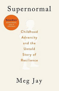 Supernormal: Childhood Adversity and the Untold Story of Resilience by Meg Jay