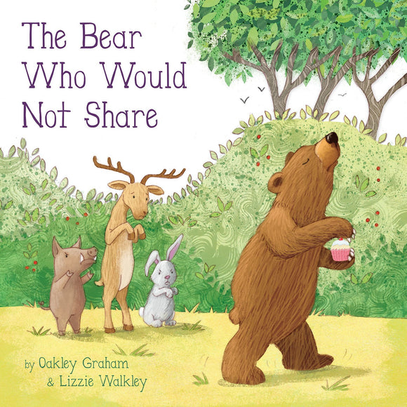 The Bear Who Would Not Share by Oakley Graham